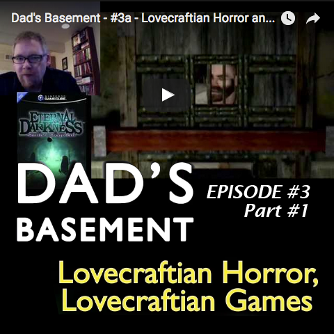 Dad's Basement - #3a - Lovecraftian Horror and Games
