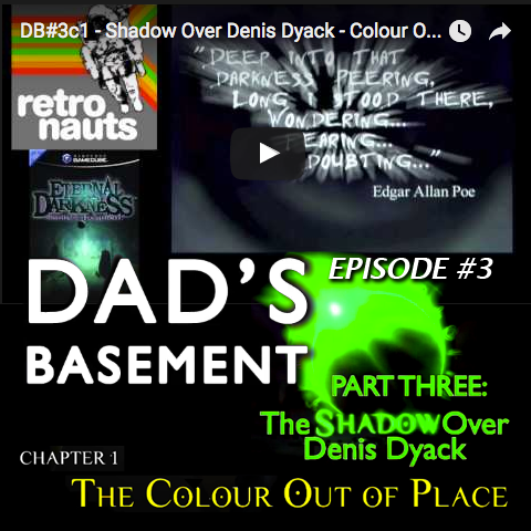 Dad's Basement #3c1 - The Shadow Over Denis Dyack: The Colour Out of Place