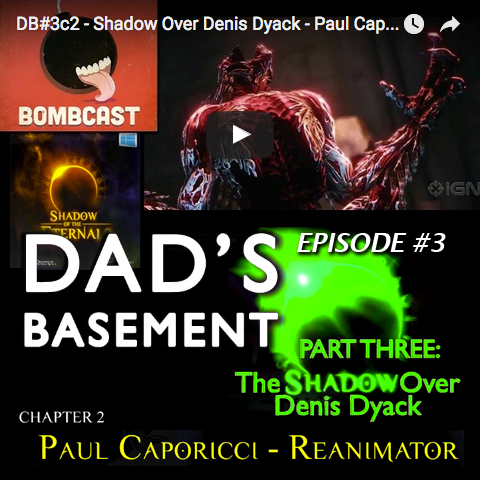 Dad's Basement #3c2 - The Shadow Over Denis Dyack: Paul Caporicci: Re-Animator